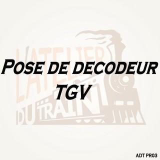 Pose de décodeur sur TGV neuf pré-équipé-Toutes échelles-ADT PR03